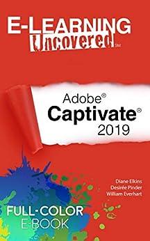 E-Learning Uncovered: Adobe Captivate 2019 by [Elkins, Diane, Pinder, Desirée, Everhart, William]