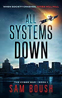All Systems Down (The Cyber War Book 1) by [Boush, Sam]