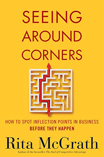 Seeing Around Corners: How to Spot Inflection Points in Business Before They Happen (English Edition)