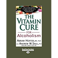 The Vitamin Cure for Alcoholism: Orthomolecular Treatment of Addictions; How to Protect Against and Fight Alcoholism Using Nutrition and Vitamin Supplementation (Read How You Want)