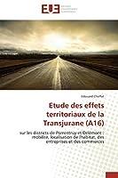Etude des effets territoriaux de la Transjurane (A16): sur les districts de Porrentruy et Delémont : mobilité, localisation de l'habitat, des  entreprises et des commerces