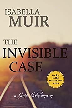 The Invisible Case: A Sussex Crime - heartbreaking tragedy or cold-blooded murder (A Janie Juke mystery Book 3) by [Muir, Isabella]