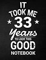 It Took Me 33 Years to Look This Good Notebook: 33rd Birthday Gift - Blank Line Composition Notebook and Birthday Journal for 33 Year Old, Black Notebook Gift, Funny Birthday Quote (8.5 X 11 - 110 Pages)