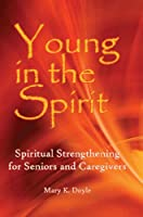 Young in Spirit: Spiritual Strengthening for Seniors and Caregivers