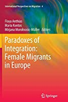Paradoxes of Integration: Female Migrants in Europe (International Perspectives on Migration)
