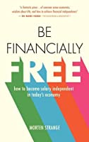 Be Financially Free: how to become salary independent in today's economy
