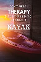 I Don't Need Therapy  I just Need To Paddle A Kayak: : Composition Notebook For Kayaker Journal College Ruled Lined Diary Soft Cool Cover Design 102 Pages 6 x 9