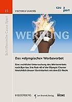"""Das """"olympische"""" Werbeverbot: Eine rechtliche Untersuchung des Werbeverbots nach Bye-law 3 to Rule 40 of the Olympic Charter hinsichtlich dessen Vereinbarkeit mit dem EU-Recht"""