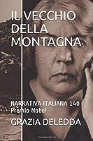 IL VECCHIO DELLA MONTAGNA: NARRATIVA ITALIANA 140 Premio Nobel