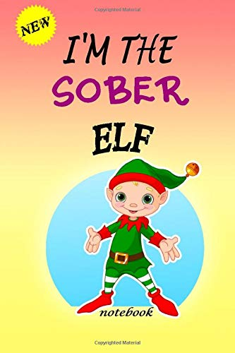 I'M THE Sober ELF: Lined Notebook, Journaling, Blank Notebook Journal, Doodling or Sketching: Perfect Inexpensive Christmas Gift