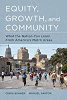Equity, Growth, and Community: What the Nation Can Learn from America's Metro Areas by Chris Benner Manuel Pastor(2015-10-09)