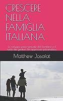 CRESCERE NELLA FAMIGLIA ITALIANA: Lo sviluppo psico-sessuale del bambino e il ruolo dei genitori. Un approccio psicanalitico