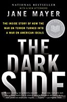 The Dark Side: The Inside Story of How the War on Terror Turned Into a War on American Ideals by Jane Mayer(2009-05-05)