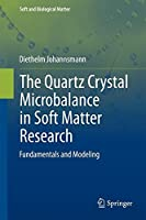 The Quartz Crystal Microbalance in Soft Matter Research: Fundamentals and Modeling (Soft and Biological Matter) by Diethelm Johannsmann(2014-07-18)