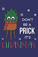 Don't Be A Prick It's Christmas: Lined Journal, 120 Pages, 6 x 9, Christmas Cactus With Scarf, Blue Matte Finish (Don't Be A Prick It's Christmas Journal)