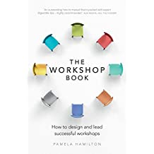 The Workshop Book: How to design and lead successful workshops