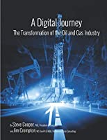 A Digital Journey:  The Transformation of the Oil and Gas Industry
