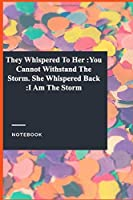They Whispered To Her :You Cannot Withstand The Storm. She Whispered Back :I Am The Storm: Lined Journal / Lined Notebook Gift, 118 Pages, 6x9, Soft Cover, Matte Finish