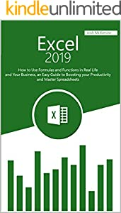 Excel 2019: How to Use Formulas and Functions in Real Life and Your Business, an Easy Guide to Boosting your Productivity and Master Spreadsheets (English Edition)