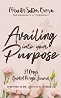 Availing Into Your Purpose: Girlfriend, we need to do for others, what's your purpose? (Availing Girlfriend's Empowerment Series)