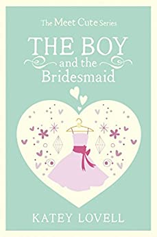 The Boy and the Bridesmaid: A Short Story (The Meet Cute) by [Lovell, Katey]