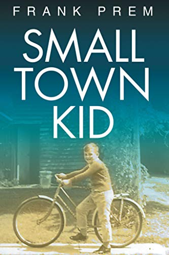 Small Town Kid (Frank Prem Memoir Book 1) by [Prem, Frank]
