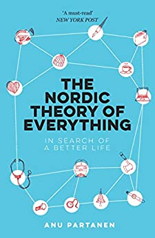 The Nordic Theory of Everything: In Search of a Better Life by [Partanen, Anu]