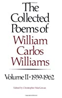 Collected Poems of William Carlos Williams, Volume 2 :1939-1962 (New Directions Paperbook)