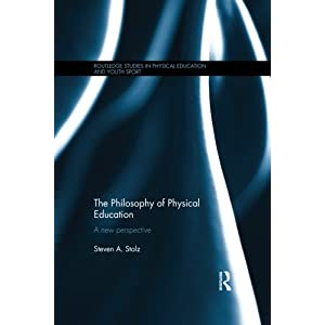The Philosophy of Physical Education: A New Perspective (Routledge Studies in Physical Education and Youth Sport)