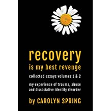 Recovery is my best revenge: My experience of trauma, abuse and dissociative identity disorder (Collected Essays)