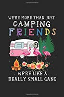 We're More Than Just Camping Friends we're like a really small gang: We're More Than Just Camping Friends We're Like A Small Gang Journal/Notebook Blank Lined Ruled 6x9 100 Pages