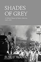 Shades of Grey: A Political Memoir of Modern Indonesia 1965-1998
