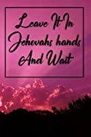 Leave It In Jehovah's Hands And Wait: For Jehovah's Witnesses Gift Journal / Notebook for Jehovah's Witnesses. Includes meditation prompts. Perfect for the Christian Life and Ministry Meeting.