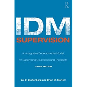 IDM Supervision: An Integrative Developmental Model for Supervising Counselors and Therapists, Third Edition (Counseling and Psychotherapy)