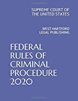 FEDERAL RULES OF CRIMINAL PROCEDURE 2020: WEST HARTFORD LEGAL PUBLISHING