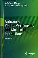 Anticancer Plants: Mechanisms and Molecular Interactions: Volume 4