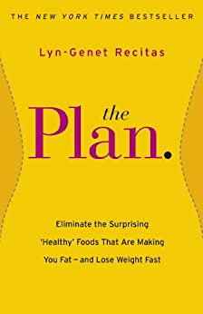 The Plan: Eliminate the Surprising 'Healthy' Foods that are Making You Fat - and Lose Weight Fast by [Recitas, Lyn-Genet]
