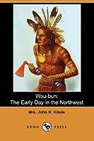 Wau-Bun: The Early Day in the Northwest (Dodo Press)