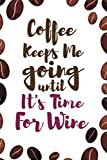 Coffee Keeps Me Going Until It's Time For Wine: Blank Lined Notebook Journal Diary Composition Notepad 120 Pages 6x9 Paperback ( Coffee Lover Gift )(Grain Coffee)