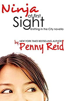Ninja At First Sight: An Origin Story (Knitting in the City) by [Reid, Penny]