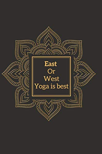 East Or West Yoga Is Best Notebook Dairy: Yoga Journal For Inspirational Yoga Person To Do Journaling  Its A Daily Food and Exercise Journal with Mindfulness Journals Quotes