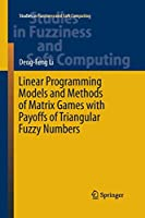 Linear Programming Models and Methods of Matrix Games with Payoffs of Triangular Fuzzy Numbers (Studies in Fuzziness and Soft Computing)