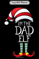 Composition Notebook: Mens I'm The Dad Elf Matching Christmas Family s Journal/Notebook Blank Lined Ruled 6x9 100 Pages