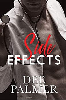 Side Effects: An Erotic Medical Romance by [Palmer, Dee]