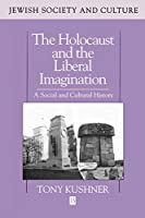 Holocaust and the Liberal Imagination (Jewish Society and Culture)