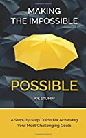 Making The Impossible Possible: A Step-By-Step Guide For Achieving Your Most Challenging Goals [並行輸入品]
