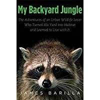 My Backyard Jungle: The Adventures of an Urban Wildlife Lover Who Turned His Yard into Habitat and Learned to Live with It【洋書】 [並行輸入品]