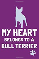 My Heart Belongs To A Bull Terrier: Blank Lined Notebook Journal: Gifts For Dog Lovers Him Her 6x9 | 110 Blank  Pages | Plain White Paper | Soft Cover Book
