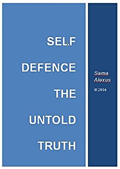 Self Defence.The Untold truth. by [Alexus, Sama]