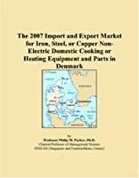 The 2007 Import and Export Market for Iron, Steel, or Copper Non-Electric Domestic Cooking or Heating Equipment and Parts in Denmark
